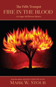 The Fifth Trumpet: Fire in the Blood: An Angus McPherson Mystery