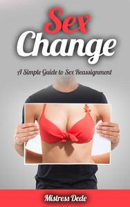 Sex Change: A Simple Guide to Sex Reassignment
