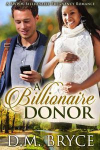 A Billionaire Donor: A BWWM Billionaire Pregnancy Romance