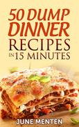 50 Dump Dinner Recipes in 15 Minutes