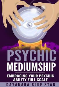 Psychic Mediumship: Embracing Your Psychic Ability Full Scale