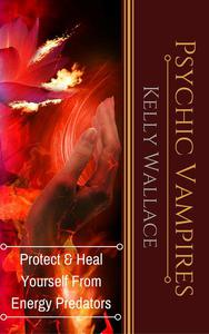 Psychic Vampires - Protect and Heal Yourself From  Energy Predators