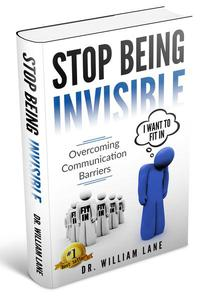 Stop Being Invisible - Overcoming Communication Barriers