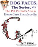 Dog Facts, The Series #7: The Pet Parent's A-to-Z Home Care Encyclopedia