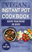 Vegan Instant Pot Cookbook: Healthy Vegan Instant Pot Recipes