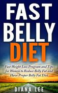 Fast Belly Diet: Fast Weight Loss Program and Tips for Women to Reduce Belly Fat and Have Proper Belly Fat Diet