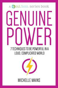 Genuine Power—7 Techniques to Be Powerful in a Loud, Complicated World