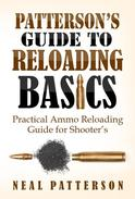 Patterson's Guide to Reloading Basics - Practical Ammo Reloading Guide for Shooter's