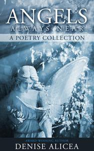 Angels Always Near: A Poetry Collecton