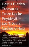 Haiti's Hidden Treasures - Trezò Kache PeyidAyiti – Les Trésors Cachés d'Haïti