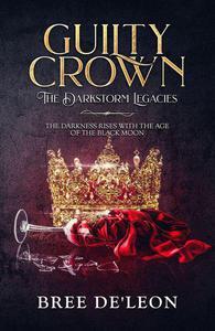 Guilty Crown (The Darkstorm Legacies Book 1)