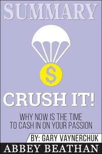 Summary of Crush It: Why Now Is the Time to Cash In on Your Passion by Gary Vaynerchuk