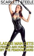 Ladies Man's Gets Pegged and Humiliated by the Femdom Gang - A First Time Femdom Female Domination Erotica Short Story
