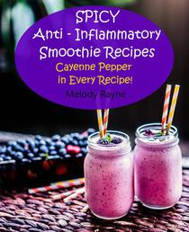 Spicy Anti - Inflammatory Smoothie Recipes - Cayenne Pepper in Every Recipe!