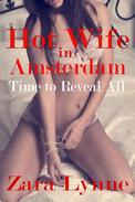 Hot Wife in Amsterdam - Time to Reveal All (UK Edition)