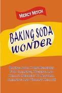Baking Soda Wonder: Baking Soda Home Remedies For Cleaning, Hygiene And Health (Secrets To Natural Cleaning And Vibrant Health)