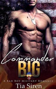 Commander BIG: A Bad Boy Military Romance