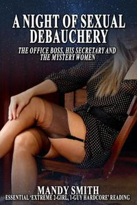 A Night of Sexual Debauchery: The Office Boss, His Secretary and The Mystery Women