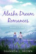 Alaska Dream Romances Box Set: Falling for Alaska, Loving Alaska, Crazy About Alaska