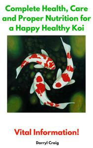 Complete Health, Care and Proper Nutrition for a Happy Healthy Koi