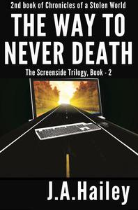 The Way to Never Death, The Screenside Trilogy, Book - 2