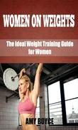 Women on Weights: The Ideal Weight Training Guide for Women