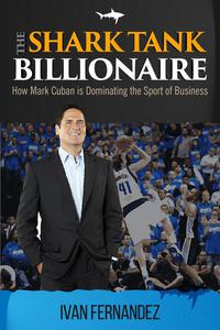 The Shark Tank Billionaire: How Mark Cuban is Dominating the Sport of Business