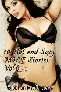 10 Hot and Sexy MILF Stories Vol 6 xxx