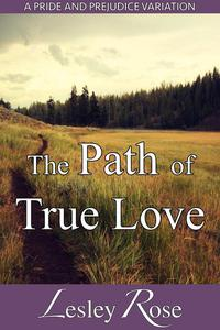 The Path of True Love: A Darcy and Elizabeth Pride and Prejudice Variation