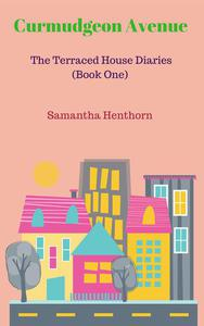 Curmudgeon Avenue Book One: The Terraced House Diaries