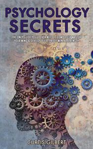 Psychology Secrets: The Only Guide You'll Ever Need To Completely Master Your Mind & Develop Bulletproof Mental Strength
