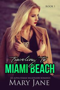 Traveling to MIAMI BEACH: An Alpha Female Billionaire Romance (Book 1 & 2)