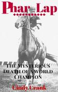 The Death of Phar Lap. The Unsolved Never Ending Mystery.