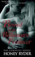 Bound to the Billionaire Producer: The Complete Collection (BDSM Erotic Romance)