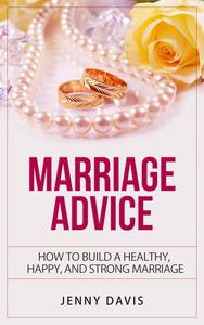 Marriage Advice How to Build A Healthy, Happy And Strong Marriage