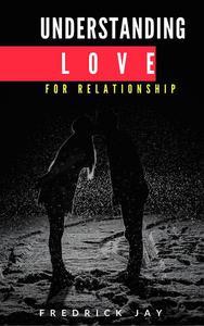 UNDERSTANDING LOVE for relationship