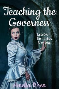 Teaching the Governess, Lesson 4: The Lotus Blossom