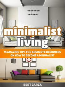 Minimalist Living: 15 Amazing Tips for Absolute Beginners on How to Become a Minimalist