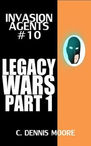 Invasion Agents #10: Legacy Wars Part 1