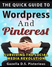 The Quick Guide to WordPress and Pinterest: Surviving the Social Media Revolution