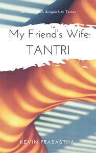 My Friend's Wife: Tantri