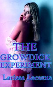 The Growdick Experiment (Feminization, Gender Transformation, Transgender Erotica, Futanari)