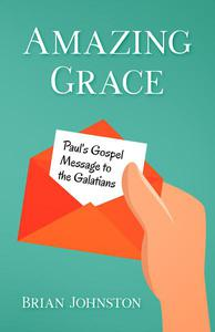 Amazing Grace! Paul's Gospel Message to the Galatians