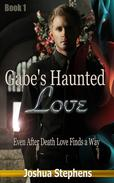 Gabe's Haunted Love - Even after death love finds a way