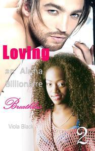 Loving an Alpha Billionaire 2: Breathless