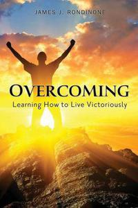 Overcoming: Learning How To Live Victoriously
