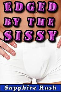 Edged by the Sissy (gay sissification tease and denial)