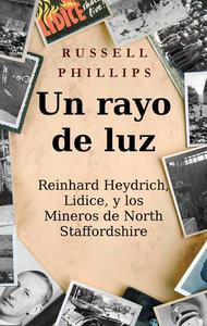 Un rayo de luz. Reinhard Heydrich, Lidice, y los Mineros de North Staffordshire.