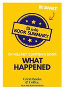 """Book Review & Summary of Hillary Rodham Clinton's """"What Happened"""" in 15 Minutes!"""