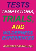Tests, Temptations, Trials, and Wilderness Experiences